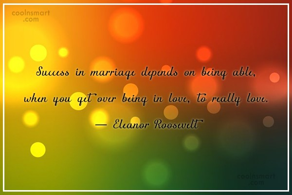Success Quote: Success in marriage depends on being able,...