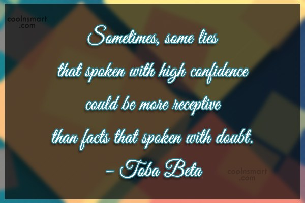 Quote: Sometimes, some lies that spoken with high...