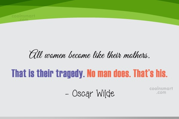 Quote: All women become like their mothers. That...