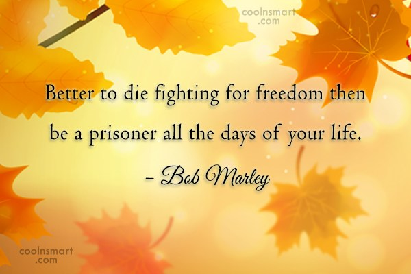 Freedom Quote: Better to die fighting for freedom then...