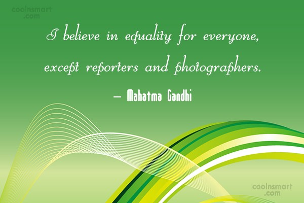 Photography Quote: I believe in equality for everyone, except...
