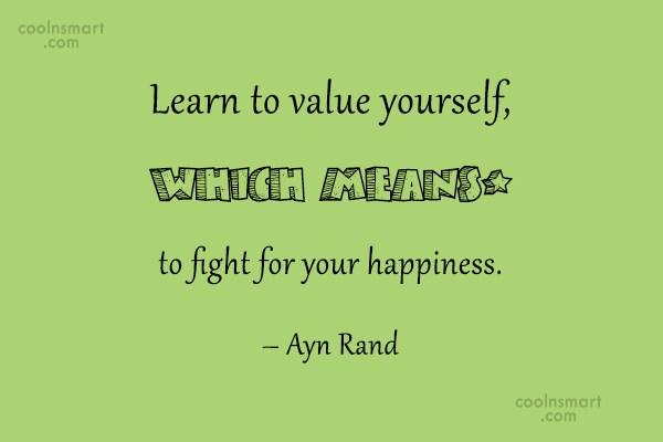Quote: Learn to value yourself, which means: to...