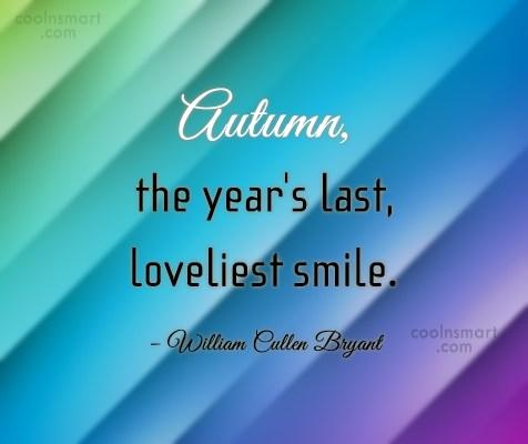Autumn Quote: Autumn, the year's last, loveliest smile. –...