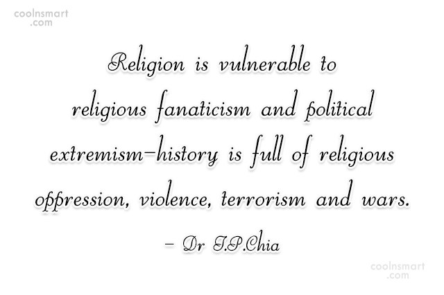 Religion Quote: Religion is vulnerable to religious fanaticism and...