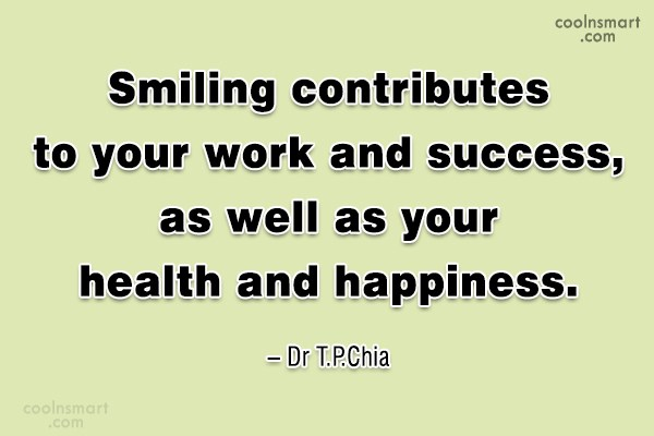 Quote: Smiling contributes to your work and success,...