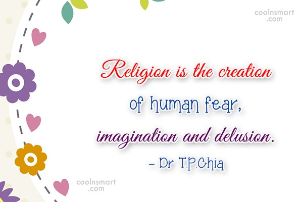 Religion Quote: Religion is the creation of human fear,...