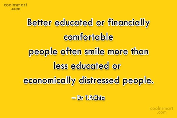 Smile Quote: Better educated or financially comfortable people often...