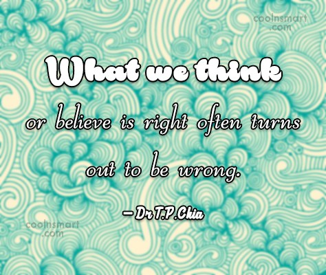 Wise Quote: What we think or believe is right...
