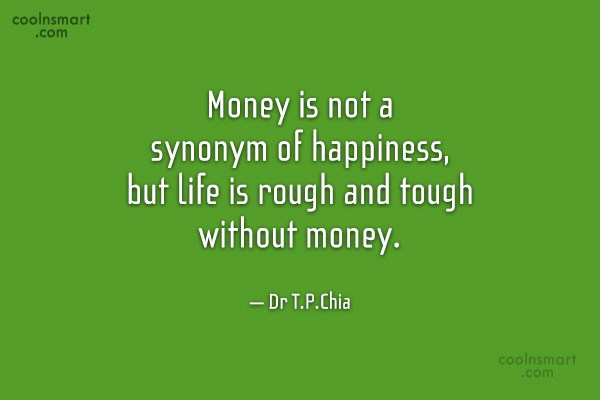 Money Quote: Money is not a synonym of happiness,...