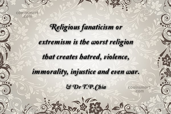 Religion Quote: Religious fanaticism or extremism is the worst...