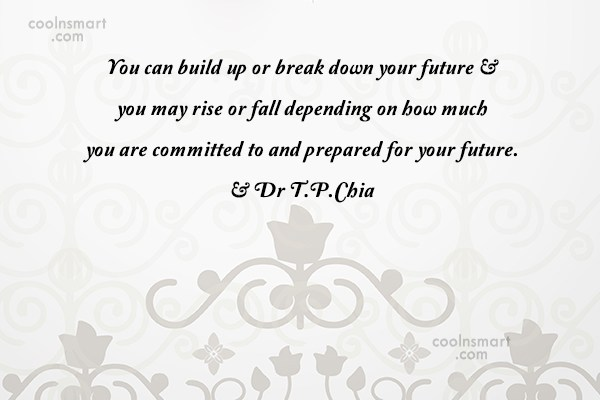Future Quote: You can build up or break down...