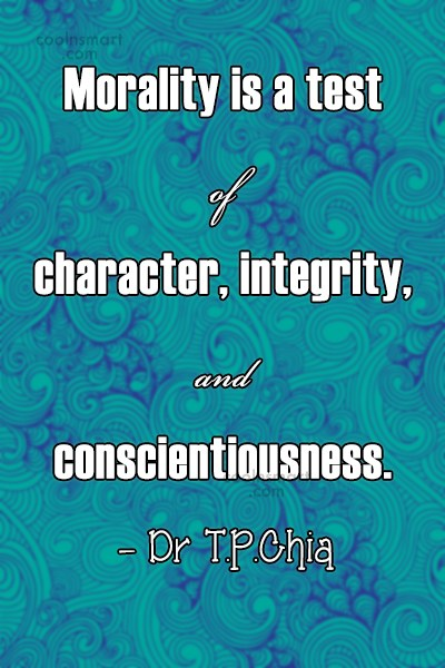 Morality Quote: Morality is a test of character, integrity,...
