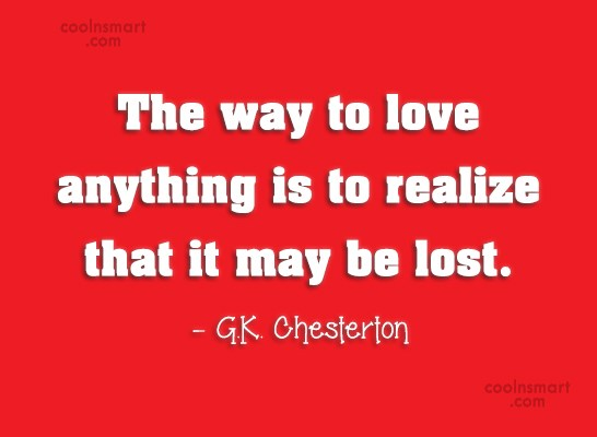 Quote: The way to love anything is to...