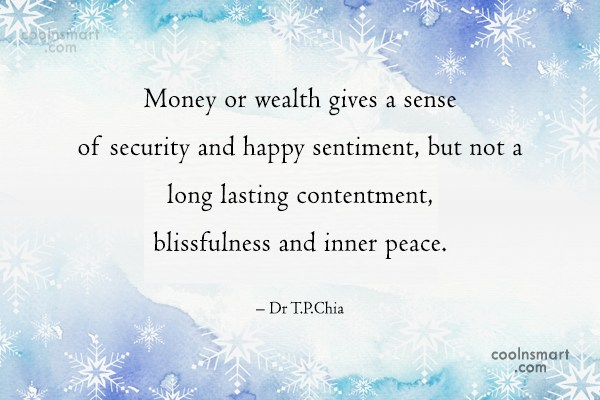 Happiness Quote: Money or wealth gives a sense of...