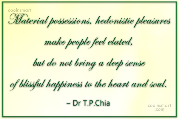 Happiness Quote: Material possessions, hedonistic pleasures make people feel...