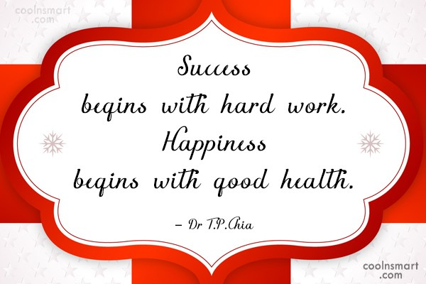 Health Quote: Success begins with hard work. Happiness begins...