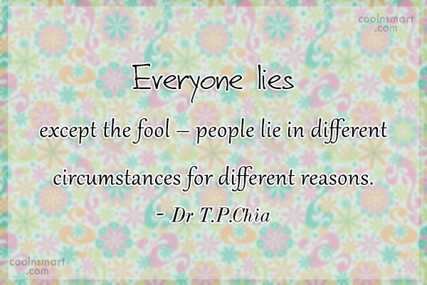 Lie Quote: Everyone lies except the fool – people...