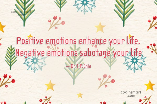 Positive Quote: Positive emotions enhance your life. Negative emotions...