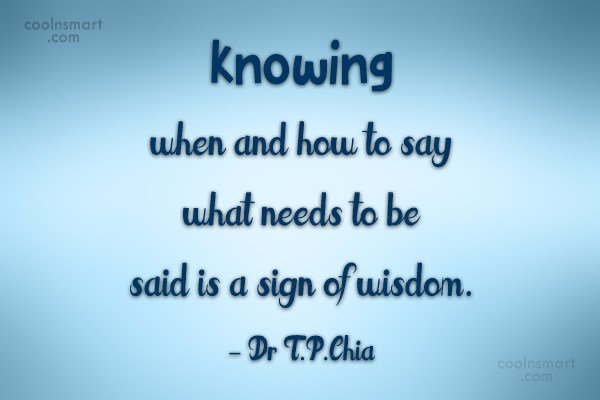 Wise Quote: Knowing when and how to say what...
