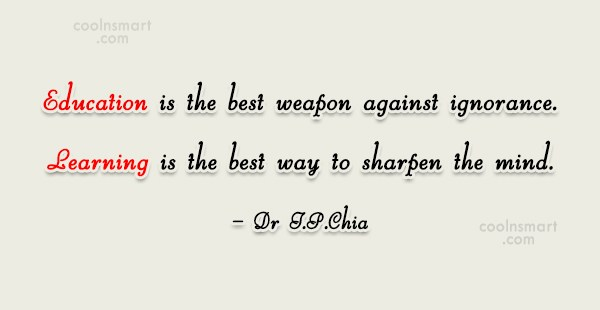Ignorance Quote: Education is the best weapon against ignorance....