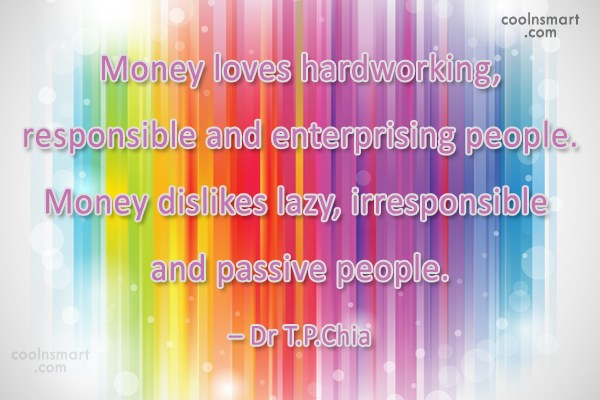 Money Quote: Money loves hardworking, responsible and enterprising people....