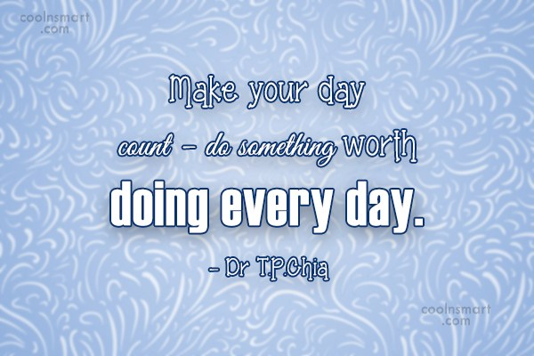 Wise Quote: Make your day count – do something...