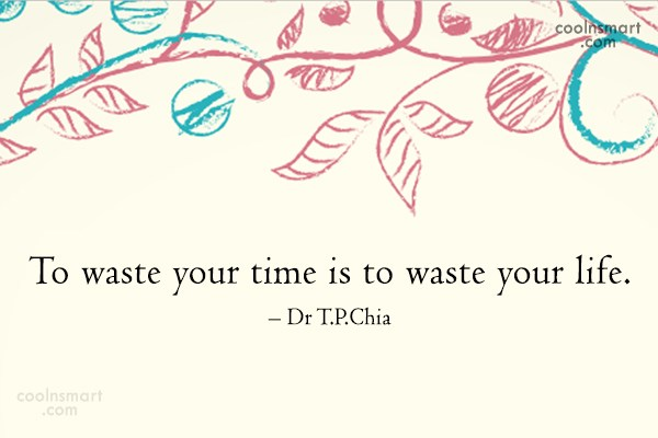 Time Quote: To waste your time is to waste...