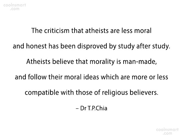 Atheism Quote: The criticism that atheists are less moral...