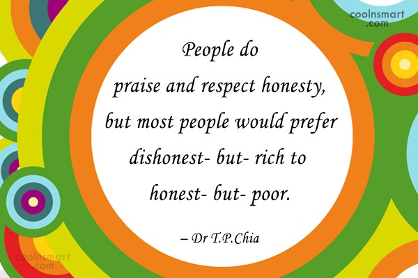 Quote: People do praise and respect honesty, but...