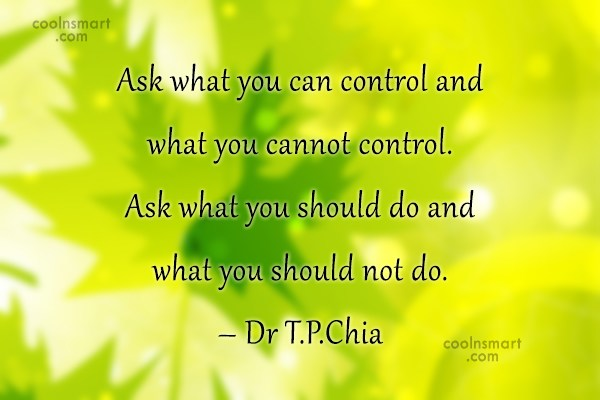 Wise Quote: Ask what you can control and what...