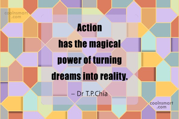 Action Quote: Action has the magical power of turning...