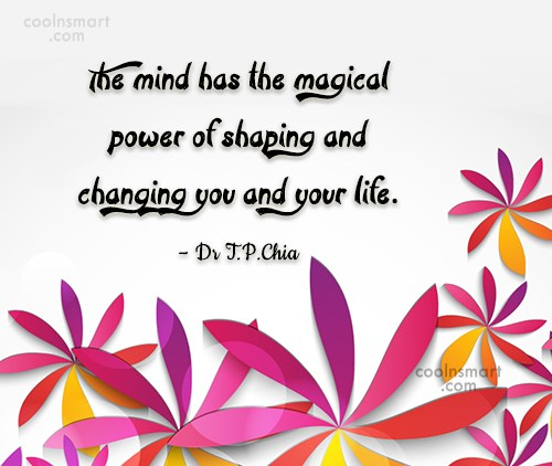 Wise Quote: The mind has the magical power of...