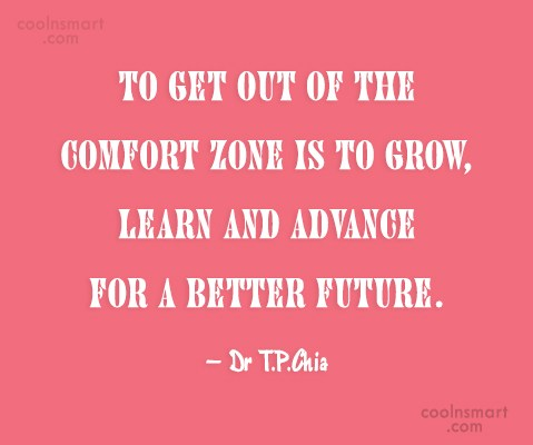 Self Help Quote: To get out of the comfort zone...