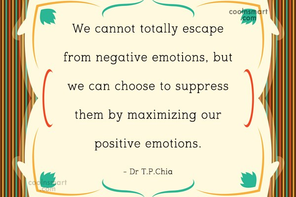 Emotion Quote: We cannot totally escape from negative emotions,...