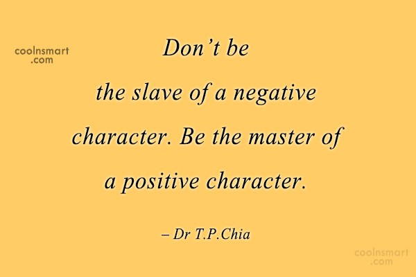 Positive Quote: Don't be the slave of a negative...