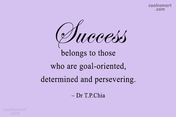 Determination Quote: Success belongs to those who are goal-oriented,...