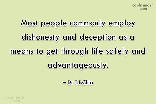 Honesty Quote: Most people commonly employ dishonesty and deception...