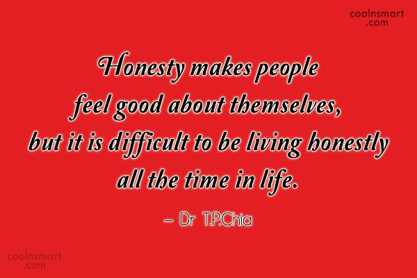 Quote: Honesty makes people feel good about themselves,...