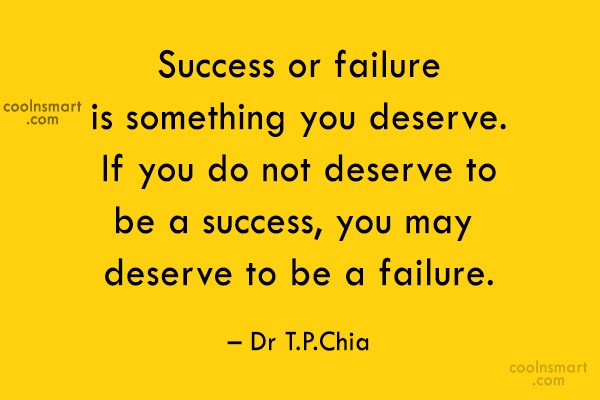 Life Quote: Success or failure is something you deserve....