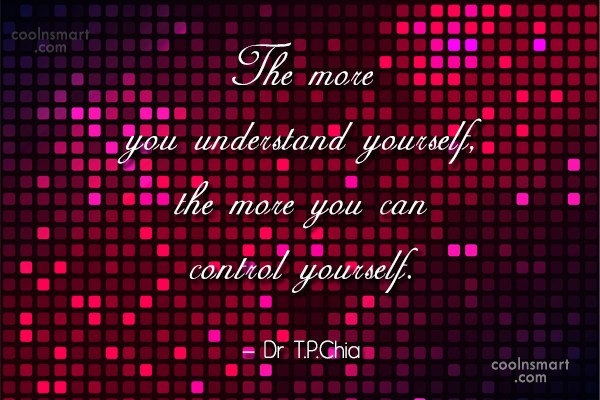 Self Control Quote: The more you understand yourself, the more...