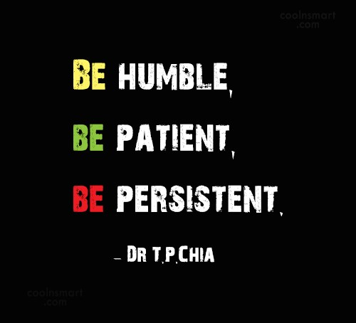 Wise Quote: Be humble, be patient, be persistent. –...