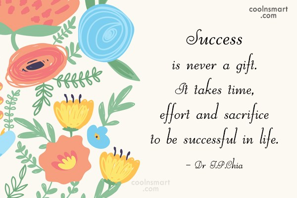 Success Quote: Success is never a gift. It takes...