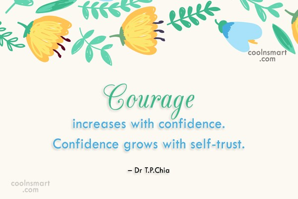 Confidence Quote: Courage increases with confidence. Confidence grows with...