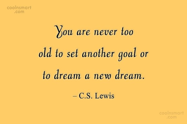 Age Quote: You are never too old to set...