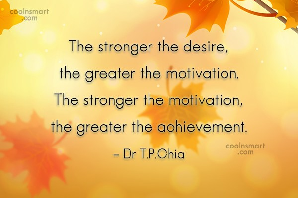 Desire Quote: The stronger the desire, the greater the...