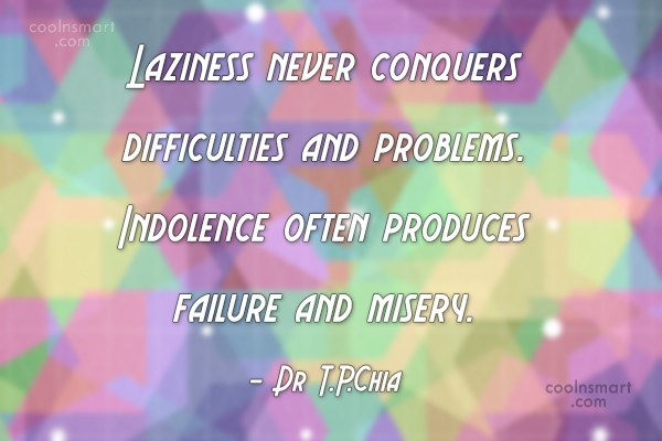Laziness Quote: Laziness never conquers difficulties and problems. Indolence...