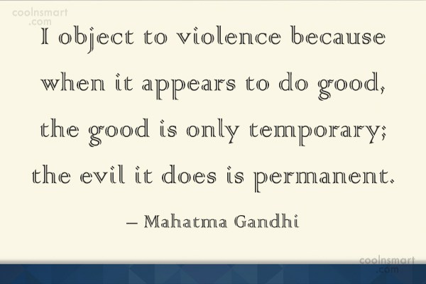 Violence Quote: I object to violence because when it...