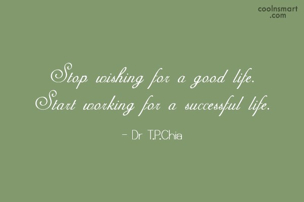 Wise Quote: Stop wishing for a good life. Start...