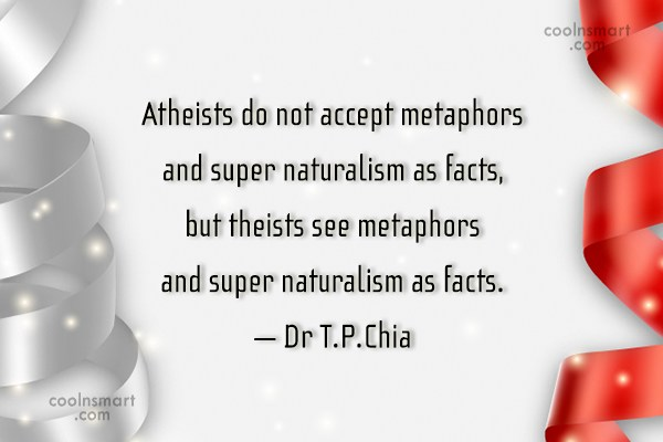 Atheism Quote: Atheists do not accept metaphors and super...