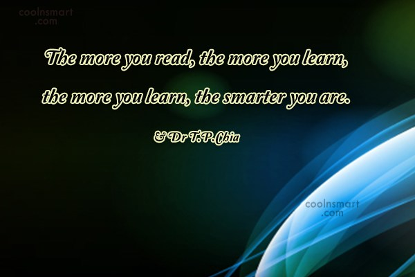 Learning Quote: The more you read, the more you...